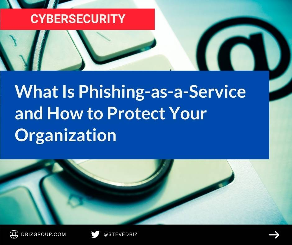 What Is Phishing-As-A-Service and How to Protect Your Organization